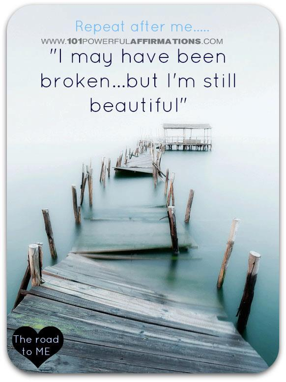 """Repeat After Me… """"I May Have Been Broken…But I'm Still Beautiful"""