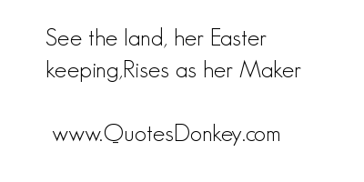 See The Land, Her Easter Keeping, Rises As Her Maker