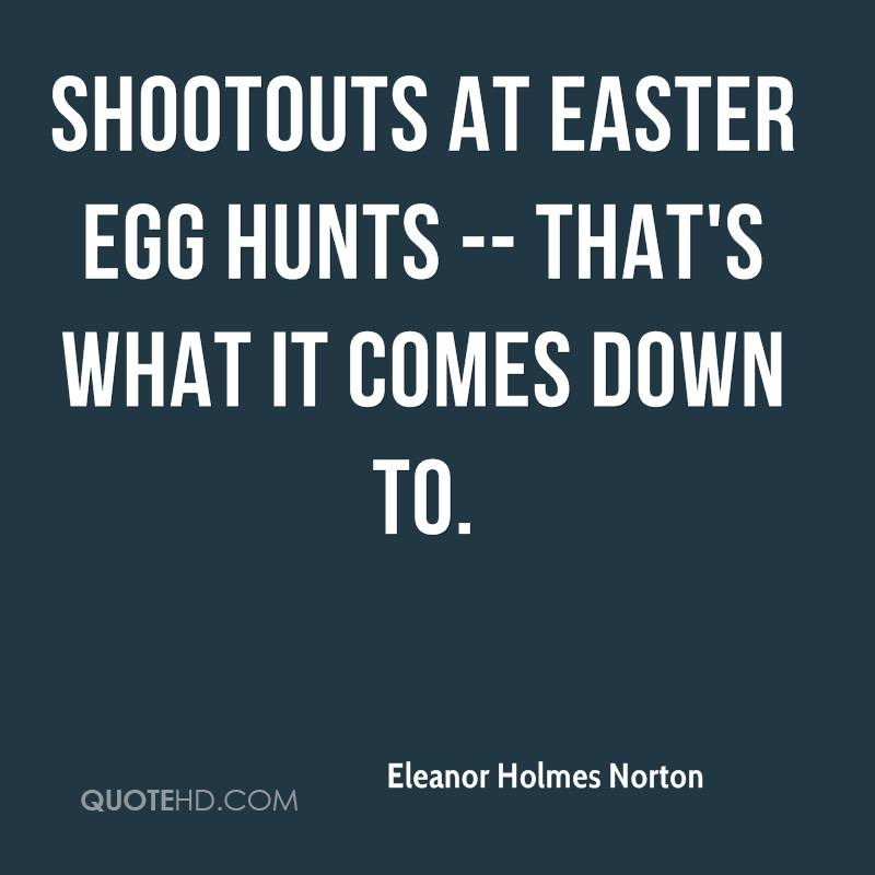 Shootouts At Easter Egg Hunts - That's What It Comes Down To. - Eleanor Holmes