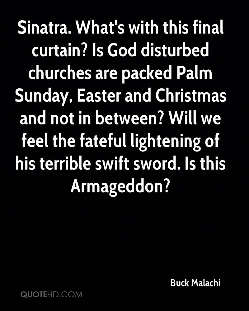 Sinatra, What's With This Final Curtain, Is God Disturbed Churches Are Packed Palm Sunday. Easter And Christmas And Not In Between… - Buck Malachi