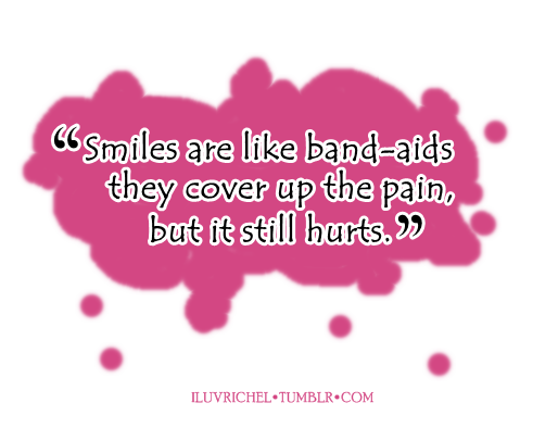 Smiles Are Like Band Aids They Cover Up The Pain But It Still