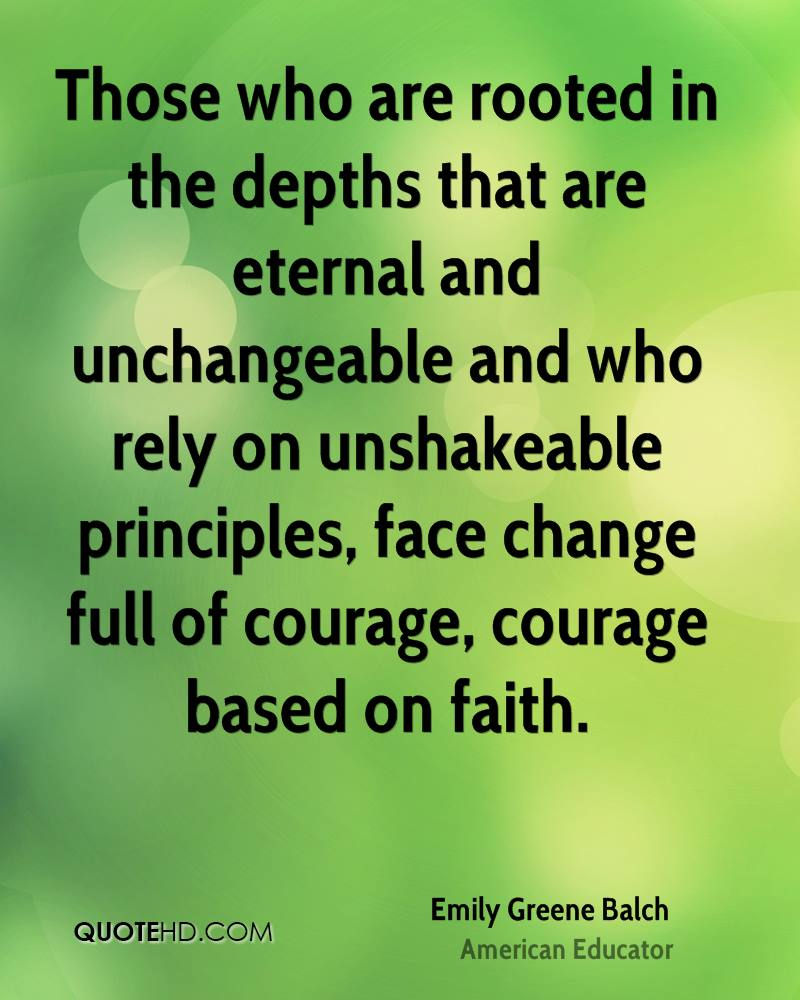 Principles face change full of courage courage based on faith