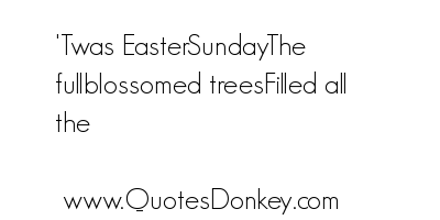 Twas  Easter Sunday. The Full Blossomed Treesfilled All The