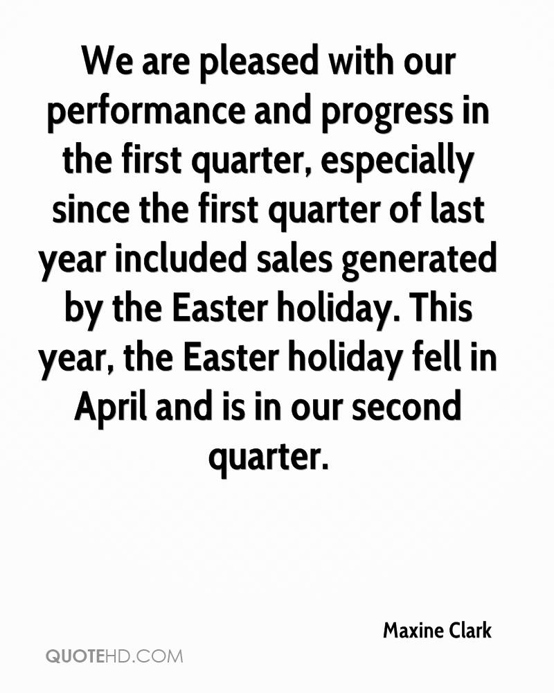 We Are Pleased With Our Performance And Progress In The First Quarter, Especially Since The First Quarter Of Last Year Included Sales Generated By The Easter Holiday… - Maxine Clark