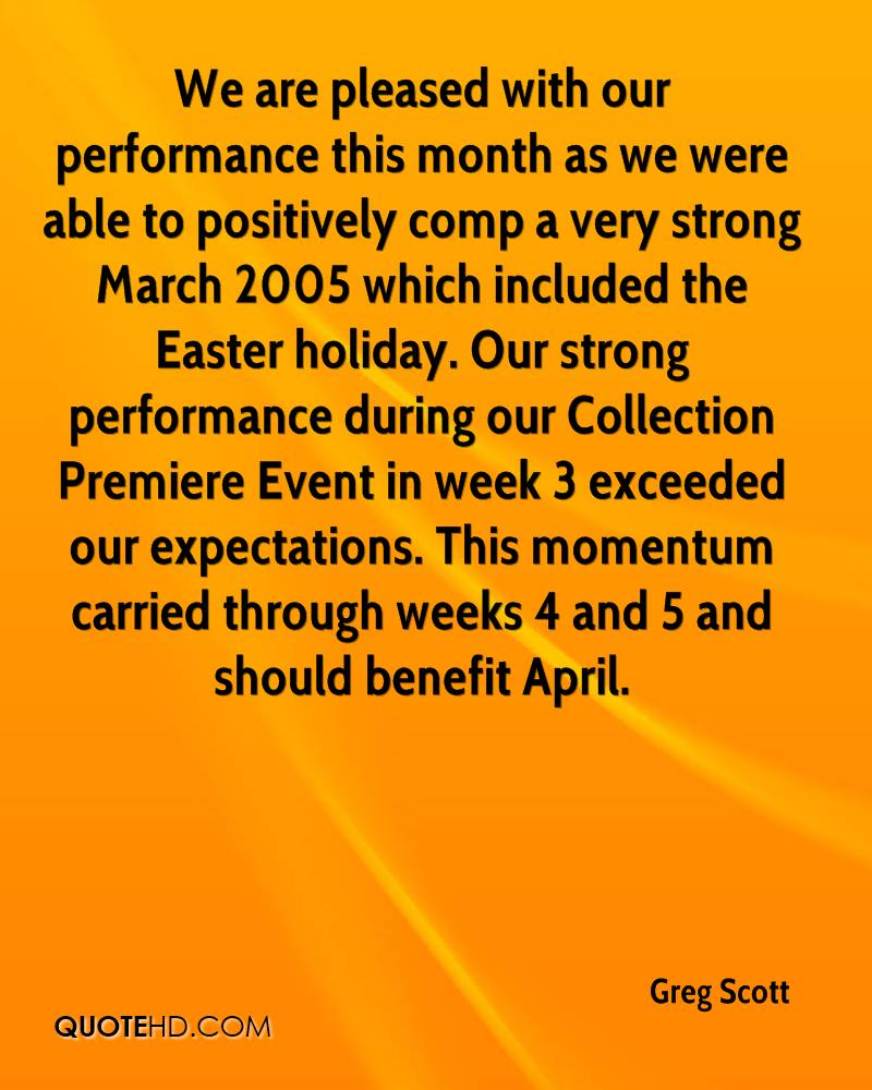 We Are Pleased With Our Performance This Month As We Were Able To Positively Comp A Very Strong March 2005 Which Included The Easter Holiday.. - Greg Scott