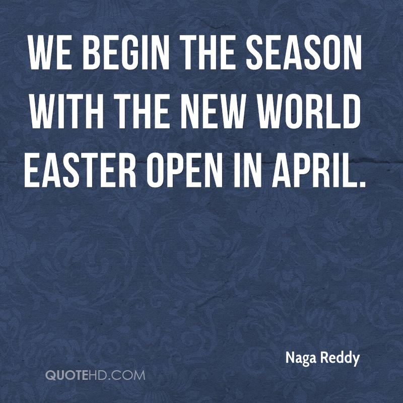 We Begin The Season With The New World Easter Open In April. - Naga Reddy