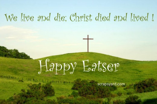 We Live And Die. Christ Died And Lived. Happy Easter.