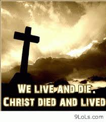 We Live And Die. Christ Died And Lived