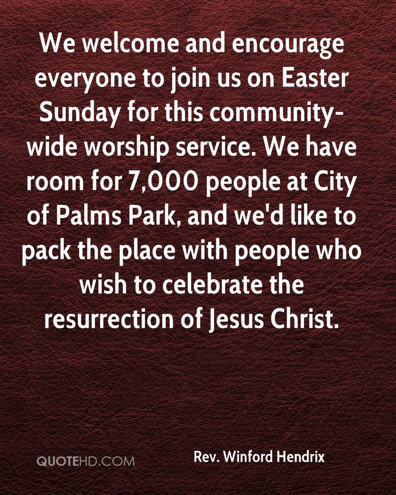 We Welcome And Encourage Everyone To Join Us On Easter Sunday For This Community-Wide Worship Service…. - Rev Winford Hendrix