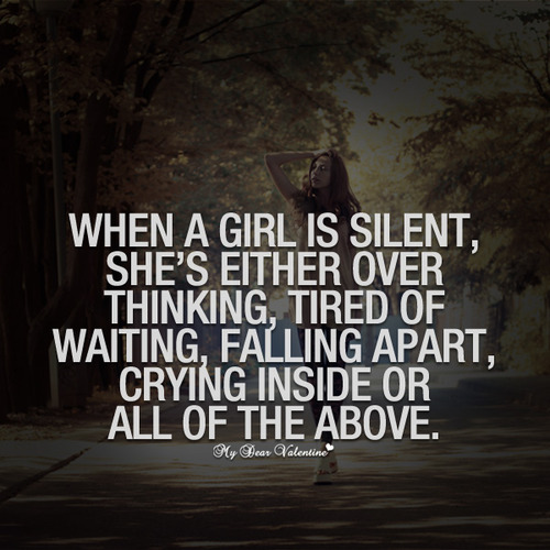 When A Girl Is Silent, She Either Over Thinking, Tired Of