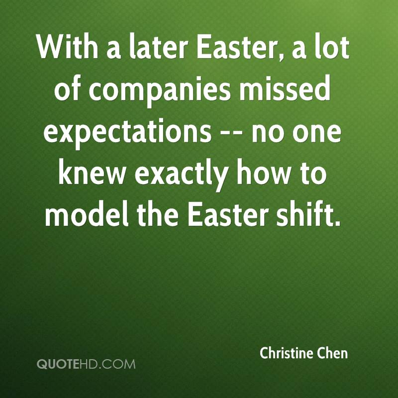 With A Later Easter, A Lot Of Companies Missed Expectations- No One Knew Exactly How To Model The Easter Shift. -  Christine Chen