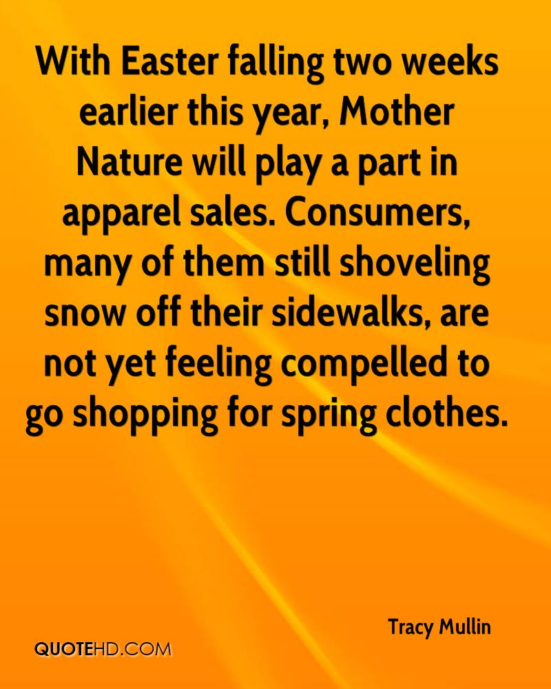 With Easter Falling Two Weeks Earlier This Year, Mother Nature Will Play A Part In Apparel Sales. Consumers, Many Of Them Still Shoveling Snow Off Their Sidewalks.. - Tracy Mullin