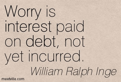 Worry Is Interest Paid On Debt, Not Yet Incurred.