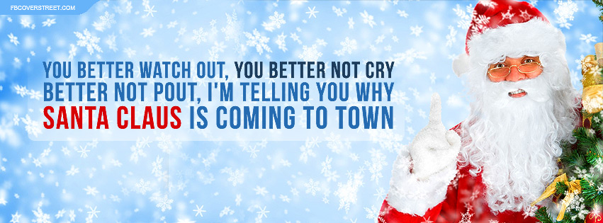 You Better Watch Out, You Better Not Cry Better Not Pout, I'm Telling You Why Santa Claus Is Coming To Town
