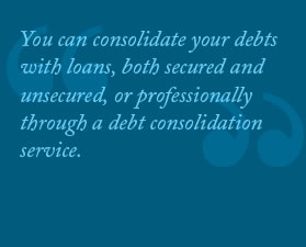 You Can Consolidate Your Debts With Loans, Both Secured And Unsecured, Or Professionally Through A Debt Consolidation Service.