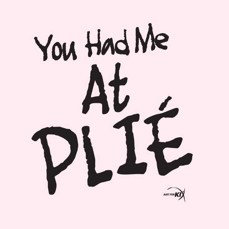 You Had Me At Plie