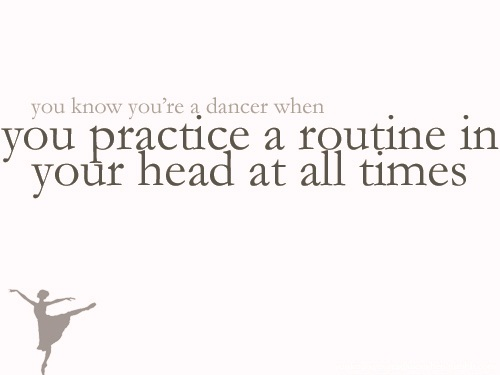 You Know You're A Dancer When You Practice A Routine In Your Head At All Times