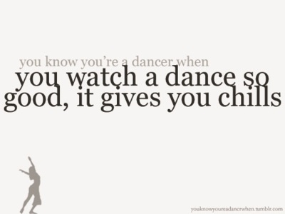 You Know You're Dancer When You Watch A Dance So Good, It Gives You Chills