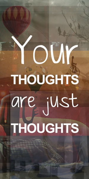 Your Thoughts Are Just Thoughts