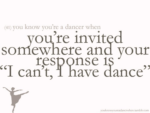 "You're Invited Somewhere And Your Response Is ""I Can't, I Have Dance"""
