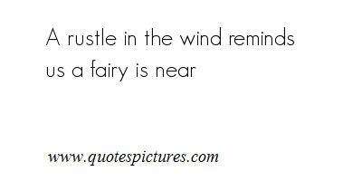 A Rustle In The Wind Reminds Us A Fairy Is Near