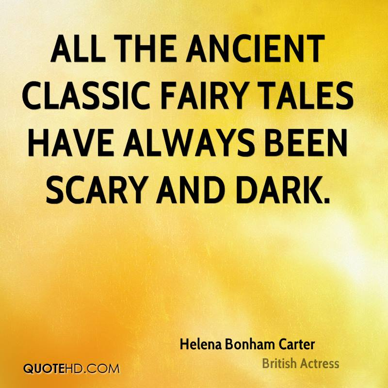 All The Ancient Classic Fairy Tales Have Always Been Scary And Dark. - Helena Bonham Carter