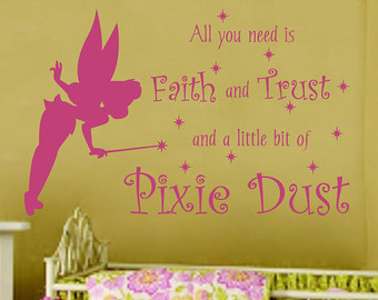 All You Need Is Faith And Trust And A Little Bit Of Pixie Dust.