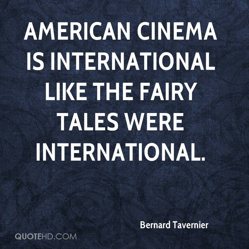 American Cinema Is International Like The Fairy Tales Were International. - Bernard Tavernier