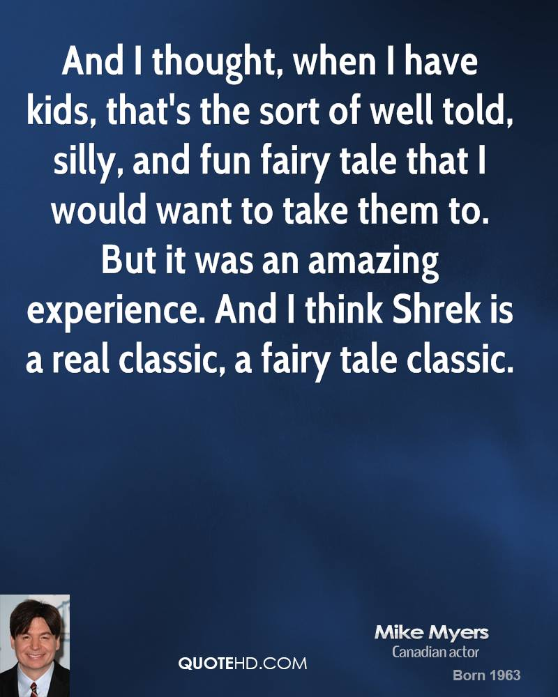 And I Thought, When I Have Kids, That's The Sort Of Well Told, Silly, And Fun Fairy Tale That I Would Want To Take Them To… - Mike Myers