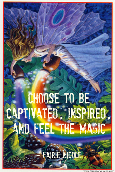 Choose To Be Captivated, Inspired And Feel The Magic. - Fairie Micole