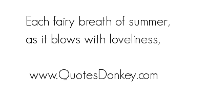 Each Fairy Breath Of Summer, As It Blows With Loveliness.