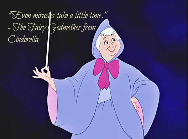 """ Even Miracles Take A Little Time "" - The Fairy Godmother From Cinderella"