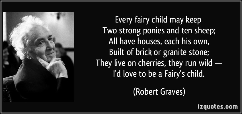 Every Fairy Child May Keep Two Strong Ponies And Ten Sheep All Have Houses, Each His Own.. - Robert Graves