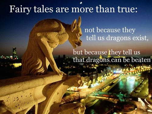 Fairy Tales Are More Than True Not Because They Tell Us Dragons Exist, But Because They Tell Us That Dragons Can Be Beaten.