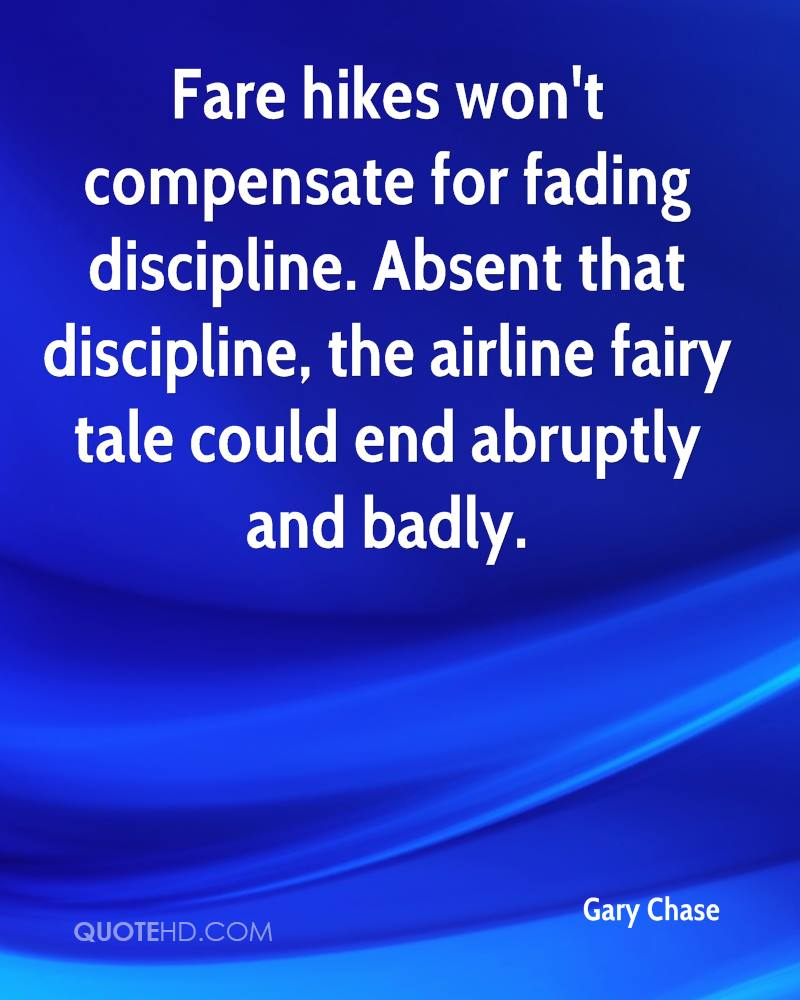 Fare Hikes Won't Compensate For Fading Discipline. Absent That Discipline, The Airline Fairy Tale Could End Abruptly And Badly.  - Gary Chase