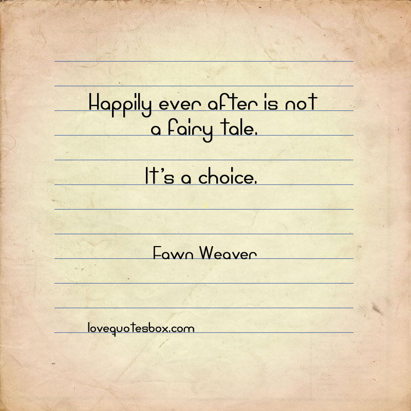 Happily Ever After Is Not A Fairy Tale. It's A Choice. - Fawn Weaver