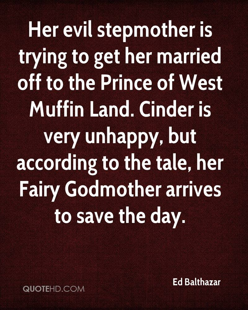 Her Evil Stepmother Is Trying To Get Her Married Off To The Prince OF West Muffin Land. Cinder Is Very Unhappy, But According To The Tale, Her Fairy Godmother Arrives To Save The Day. - Ed Balthazar