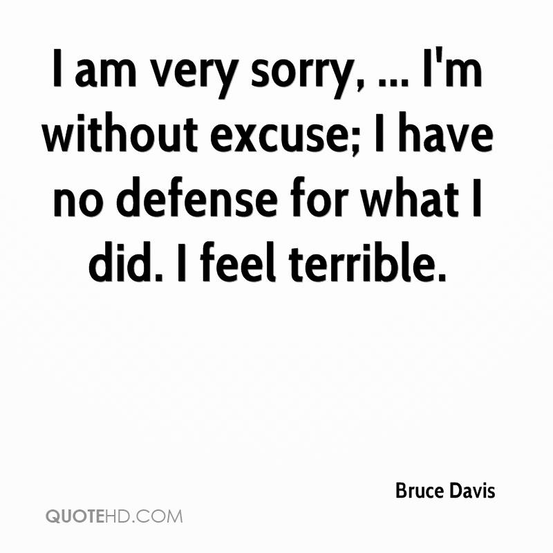 I Am Very Sorry, I'm Without Excuse, I Have No Defense For