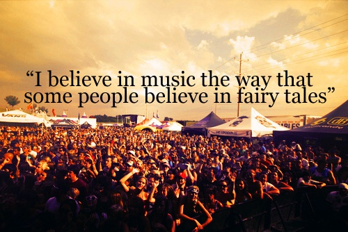 """"""" I Believe In Music The Way That Some People Believe In Fairy Tales """""""