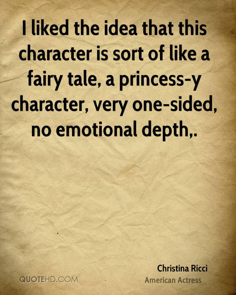 I Liked The Idea That This Character Is Sort Of Like A Fairy Tale, A Princess-Y Character, Very One-Sided, No Emotional Depth. - Christina Ricci