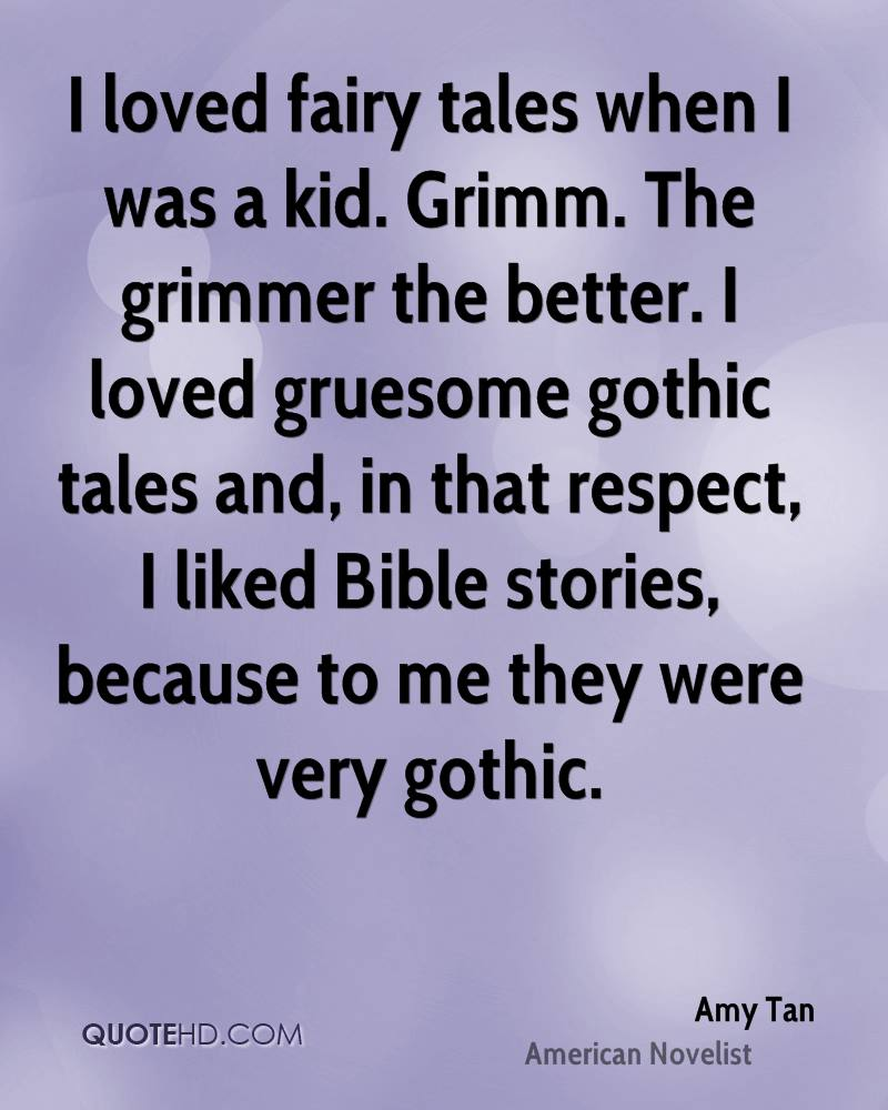 I Loved Fairy Tales When I Was A Kid. Grimm. The Grimmer The Better.. - Amy Tan