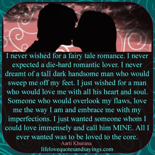 I Never Wished For A Fairy Tale Romance. I Never Expected A Die-Hard Romantic Lover… - Aarti Khurana