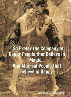 I So Prefer The Company Of Happy People That Believe In Magic And Magical People That Believe In Happy.
