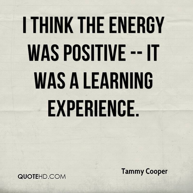 I Think The Energy Was Positive-It Was A Learning Experience ...