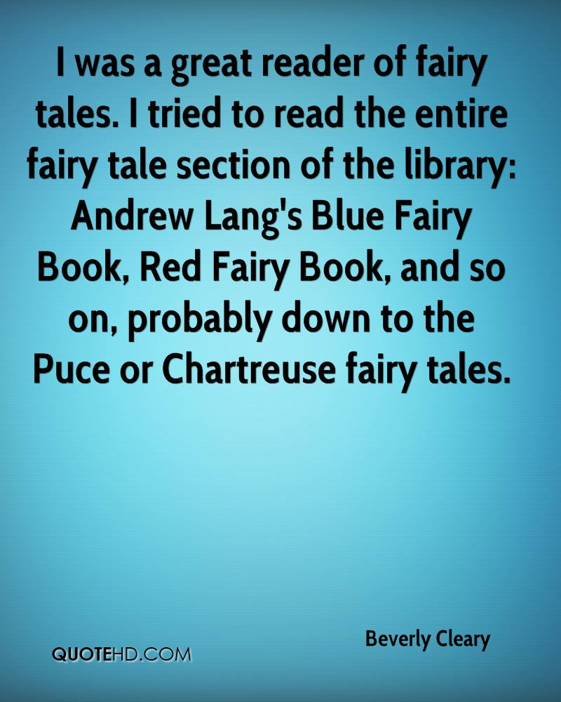 I Was A Great Reader Of Fairy Tales. I Tried To Read The Entire Fairy Tale Section Of The Library… - Beverly Cleary