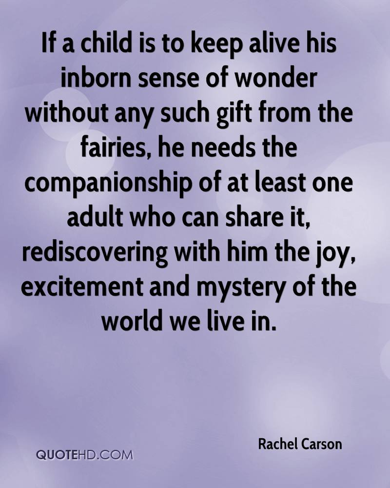 If A Child Is To Keep Alive His Inborn Sense Of Wonder Without Any Such Gift From The Fairies… - Rachel Carson