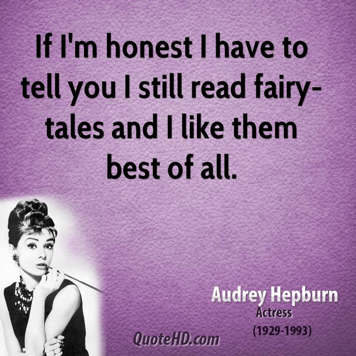 If I'm Honest I Have To Tell You I Still Read Fairy Tales And I Like Them Best Of All. - Audrey  Hepburn