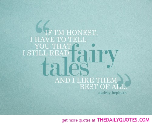 """ If I'm Honest, I Have To Tell You That I Still Read Fairy Tales And I Like Them Best Of All "" - Audrey Hepburn"