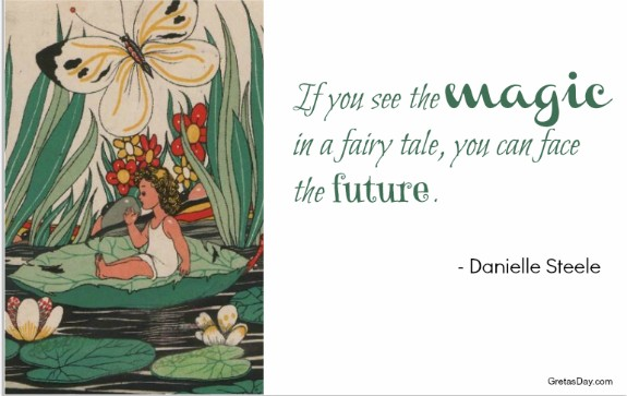 If You See The Magic In A Fairy Tale, You Can Face The Future. - Danielle Steele