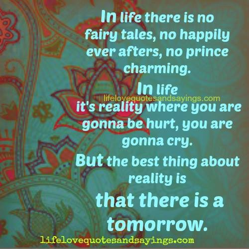 In Life There Is No Fairy Tales, No Happily Ever Afters, No Prince Charming. In Life It's Reality Where You Are Gonna Be Hurt…